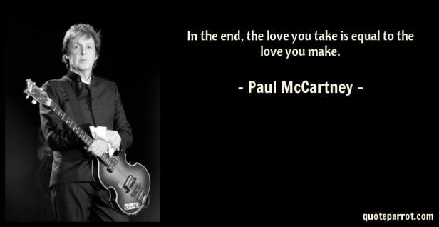 in-the-end-the-love-you-take-is-equal-to-the-love-you-make-253593